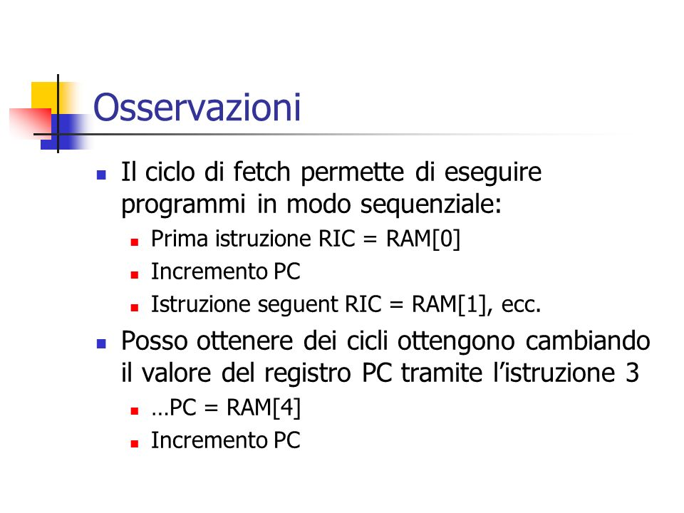 OsservazioniIl ciclo di fetch permette di eseguire programmi in modo sequenziale: Prima istruzione RIC = RAM[0]